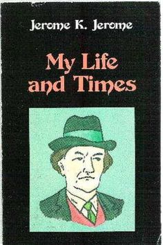 My Life And Times by Jerome K. Jerome My Life, Times, Baseball Cards, Reading, Books, Livros, Word Reading, The Reader, Livres