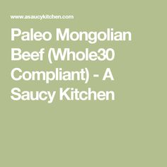 Paleo Mongolian Beef (Whole30 Compliant) - A Saucy Kitchen