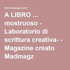 A LIBRO ... mostruoso - Laboratorio di scrittura creativa- - Magazine creato Madmagz