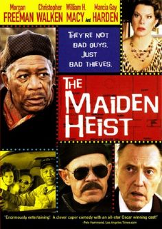 The Maiden Heist ~ Morgan Freeman, William H Macy, Christopher Walken, Marcia Gay Harden.