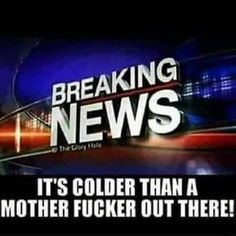 It's colder than a mother fucker out there. End Times News, Maxine Waters, Adult Humor, The Funny, I Laughed, Laughter, Haha, Funny Pictures, Quote Pictures