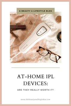 AT-HOME IPL DEVICES: ARE THEY WORTH IT?