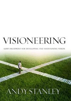 """""""Visioneering: God's Blueprint for Developing and Maintaining Vision"""" 