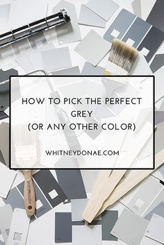 Tips for Choosing the Perfect Grey (or any other color)