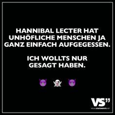 Hannibal Lecter hat unhöfliche Menschen ja ganz einfach aufgegessen. Ich wollts nur gesagt haben.