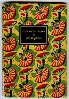 Poisonous Fungi, by John Ramsbottom (hehe), published by King Penguin,1945.