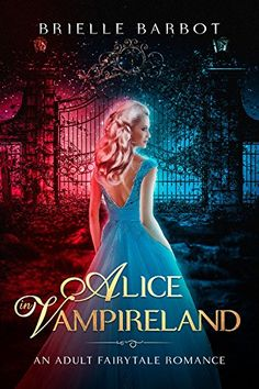 Alice In Vampireland: An Alice In Wonderland Retelling (Adult Fairytale Romance Book 1) by [Barbot, Brielle]