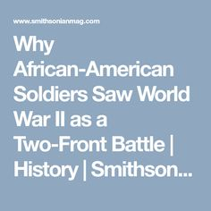 Why African-American Soldiers Saw World War II as a Two-Front Battle      |     History | Smithsonian