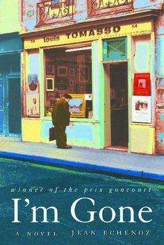 I'm Gone, by Jean Echenoz.
