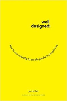 Well-Designed: How to Use Empathy to Create Products People Love eBook: Jon Kolko: Amazon.ca: Kindle Store