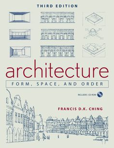 Architecture Form, Space and Order; 3rd edition, Francis DK. Ching