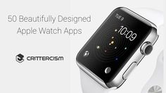 50 Beautifully Designed Apple Watch Apps by Crittercism via slideshare Apple Watch Apps, Apple Apps, Watches, Phone, Beauty, Design, Telephone, Wristwatches