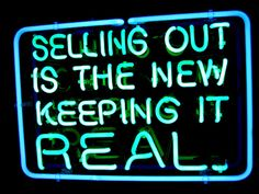 selling out is the new keeping it real