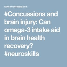 #Concussions and brain injury: Can omega-3 intake aid in brain health recovery? #neuroskills