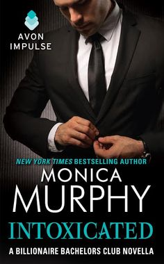 Mia's Point of View: COVER REVEAL :: Intoxicated (A Billionaire Bachelor's Club novella) by Monica Murphy...