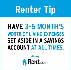 Renter Tip from Rent.com: Have 3-6 months' living expenses in your savings account at all.