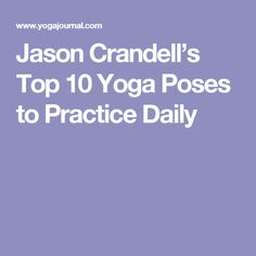Jason Crandell's Top 10 Yoga Poses to Practice Daily