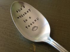 She's Whiskey In A Teacup Hand Stamped Vintage Spoon for