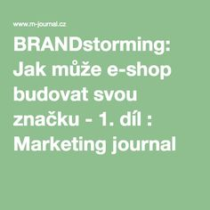 BRANDstorming: Jak může e-shop budovat svou značku - 1. díl : Marketing journal