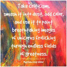 Creative encouragement: Take criticism and smash it into dust....Sue Fitzmaurice