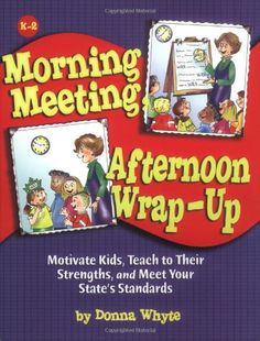 Morning Meeting, Afternoon Wrap-up: How To Motivate Kids, Teach To Their Strengths, And Meet Your State's Standards: Donna Whyte: 2nd Grade Classroom, Kindergarten Classroom, School Classroom, Classroom Ideas, Classroom Routines, Classroom Meeting, Morning Meeting Kindergarten, Morning Meeting Activities, Class Meetings