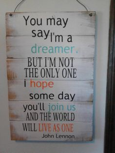 """John Lennon quote You may say I'm a dreamer - 14""""w x 21""""h hand-painted wood sign"""