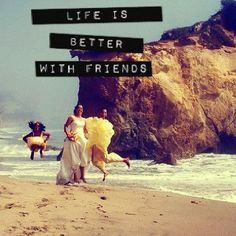 Life Is Definitely Better With Friends