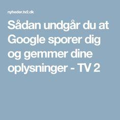 Sådan undgår du at Google sporer dig og gemmer dine oplysninger - TV 2