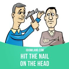 """Hit the nail on the head"" means ""to do or say exactly the right thing"". Example: Mike hit the nail on the head when he said most people can use a computer without knowing how it works. Get our apps for learning English on http://learzing.com"