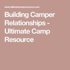 Building Camper Relationships - Ultimate Camp Resource