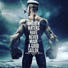 Smooth waters have never made a good sailor - Wisdom Quotes, True Quotes, Great Quotes, Quotes To Live By, Motivational Quotes, Inspirational Quotes, Motivational Pictures, Quotes About Attitude, Warrior Quotes
