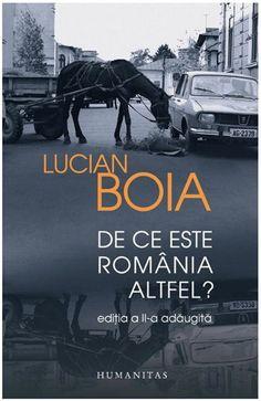 De ce este Romania altfel? Ed. adaugita de Lucian Boia editie 2013