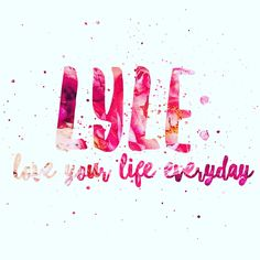 LYLE: Love Your Life Everyday xo xo