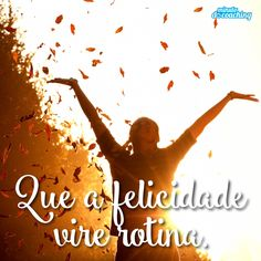 Que a sua felicidade seja algo sempre presente na sua vida.E não esqueça, é você quem comanda a sua vida :)