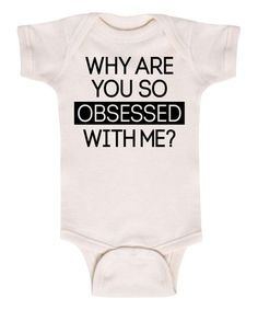 Another great find on #zulily! Natural 'Why Are You so Obsessed with Me?' Bodysuit - Infant #zulilyfinds