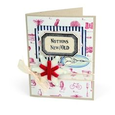 Notions Card Put the past into your present. This classic card appeals to everyone's appreciation of elegance with unforgettable embellishments from the Sizzix French General collection.