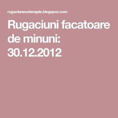 Rugaciuni facatoare de minuni: 30.12.2012 Prayers, Projects To Try, Spirituality, God, Health, Advice, Exercises, Life Tips, Quotes