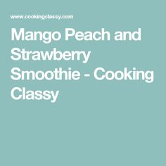 Mango Peach and Strawberry Smoothie - Cooking Classy