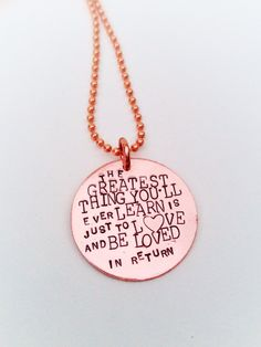 LIMITED EDITION The Greatest Thing You'll Ever Learn is Just to Love and Be Loved in Return - Hand Stamped Copper Necklace or Keychain by ShopCheni, $30.00