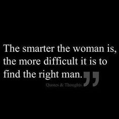 Sooooo true! Smart girls have trouble because they see through guys who arent worth their time.  Quote about girls and love