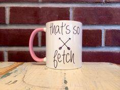 That's So Fetch -- Coffee Mug, Mean Girls, BFF, Pink, Gift, Girlfriend, Lindsey Lohan
