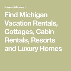 Find Michigan Vacation Rentals, Cottages, Cabin Rentals, Resorts and Luxury Homes