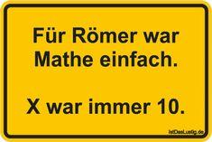 Für Römer war Mathe einfach. X war immer 10. ... gefunden auf https://www.istdaslustig.de/spruch/1089 #lustig #sprüche #fun #spass