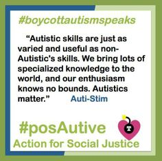 ♥Auti Stim #boycottautismspeaks #posautive Autistic skills are just as varied and useful as non-Autistic's skills. We bring lots of specialized knowledge to the world, and our enthusiasm knows no bounds