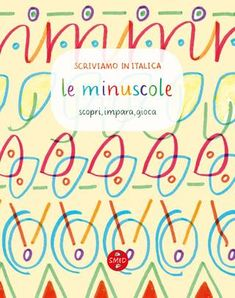 SCRIVIAMO IN ITALICA Quaderno minuscole  With the SCRIVIAMO IN ITALICA workbook series – produced by SMED for children, parents and teachers – you can (re) discover the pleasure of writing by hand!  Info@smed2015.it