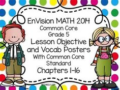This pack includes all the learning objectives and CCSS for ALL Grade 5 EnVision 2014 Math Lessons Chapters 1-16. Also included are matching vocabulary words. These are great to post on a math focus wall and to view on a SMART BOARD.