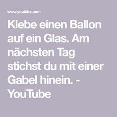 Klebe einen Ballon auf ein Glas. Am nächsten Tag stichst du mit einer Gabel hinein. - YouTube