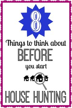 8 Things to Do BEFORE you start house hunting - very thorough advice on things you wouldn't necessarily think of yourself!