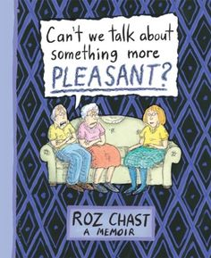 Can't We Talk about Something More Pleasant?: A Memoir by Roz Chast http://smile.amazon.com/dp/1608198065/ref=cm_sw_r_pi_dp_Myxiub0ACNPYS