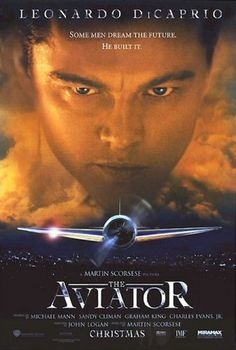 THE AVIATOR (2004): A biopic depicting the early years of legendary director and aviator Howard Hughes' career, from the late 1920s to the mid-1940s.